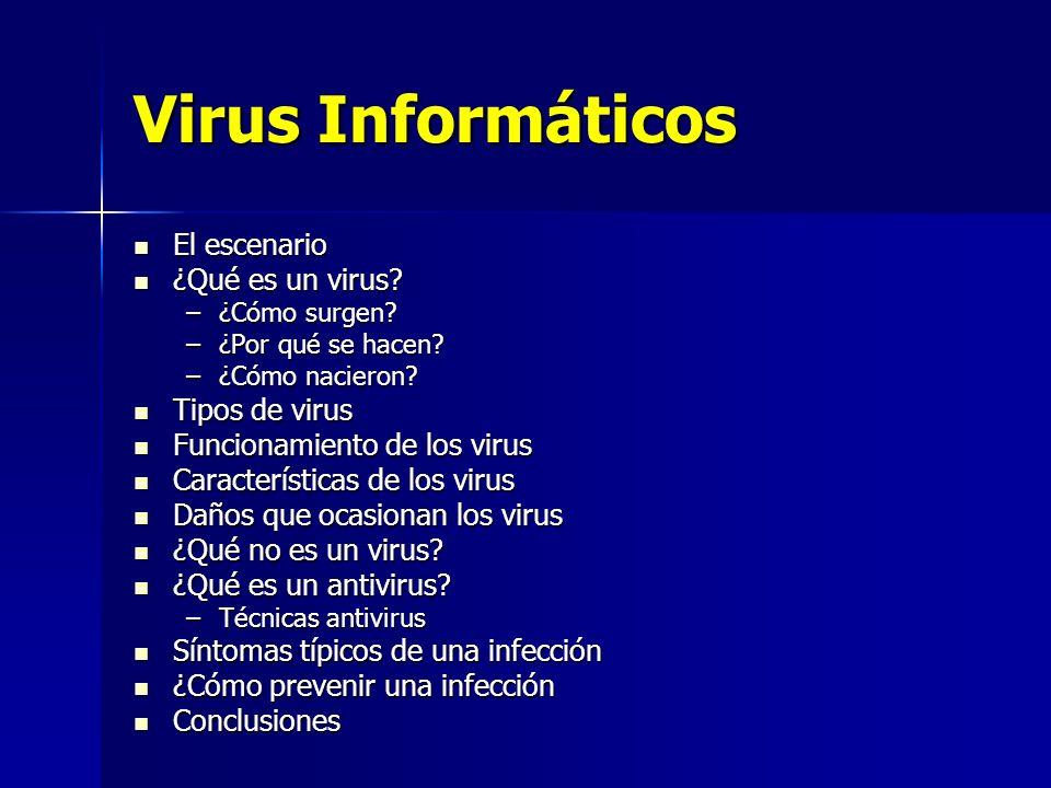 Virus Informáticos El escenario ¿Qué es un virus Tipos de virus