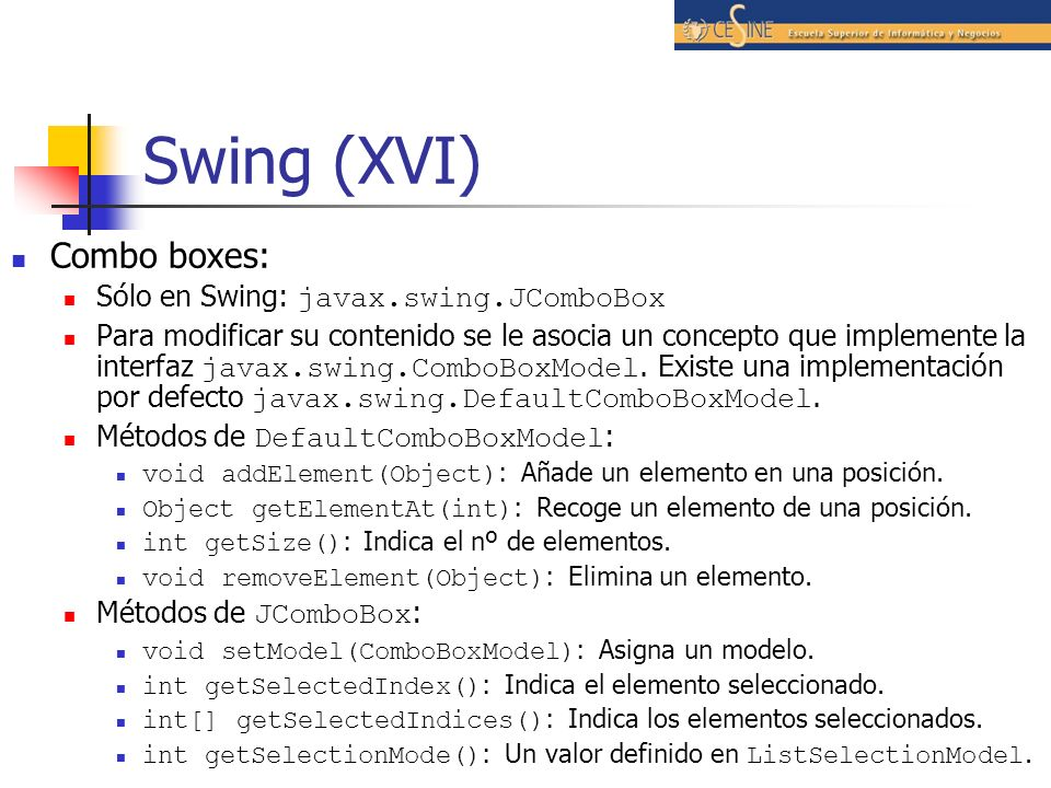 Swing (XVI) Combo boxes: Sólo en Swing: javax.swing.JComboBox