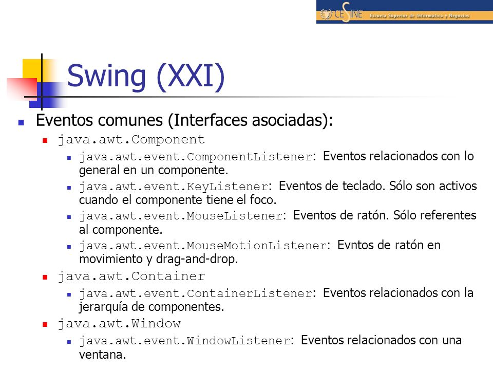 Swing (XXI) Eventos comunes (Interfaces asociadas): java.awt.Component