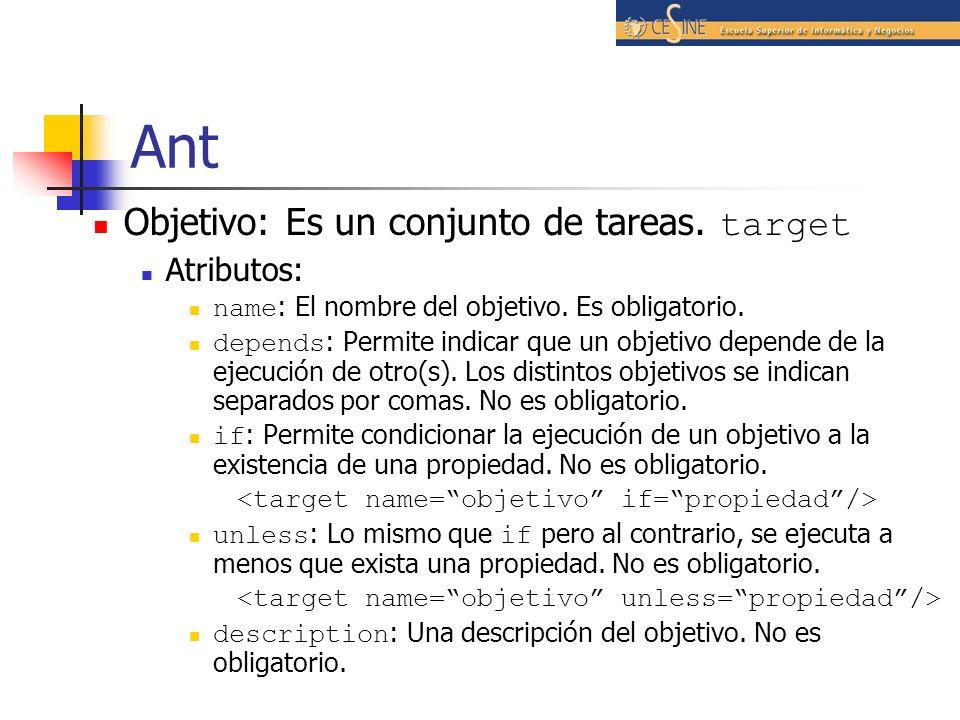 Ant Objetivo: Es un conjunto de tareas. target Atributos: