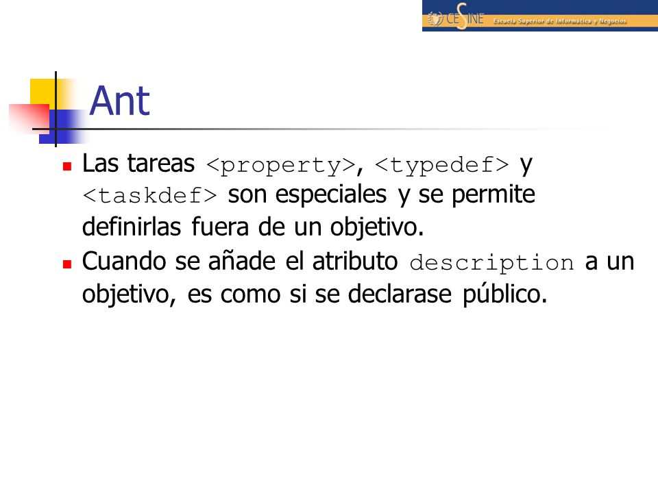 AntLas tareas <property>, <typedef> y <taskdef> son especiales y se permite definirlas fuera de un objetivo.