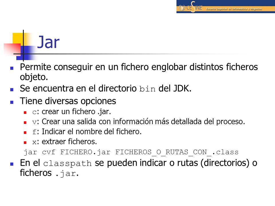 JarPermite conseguir en un fichero englobar distintos ficheros objeto. Se encuentra en el directorio bin del JDK.