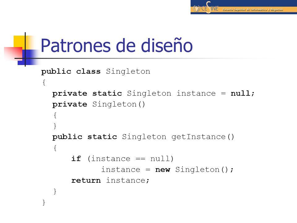 Patrones de diseño public class Singleton {
