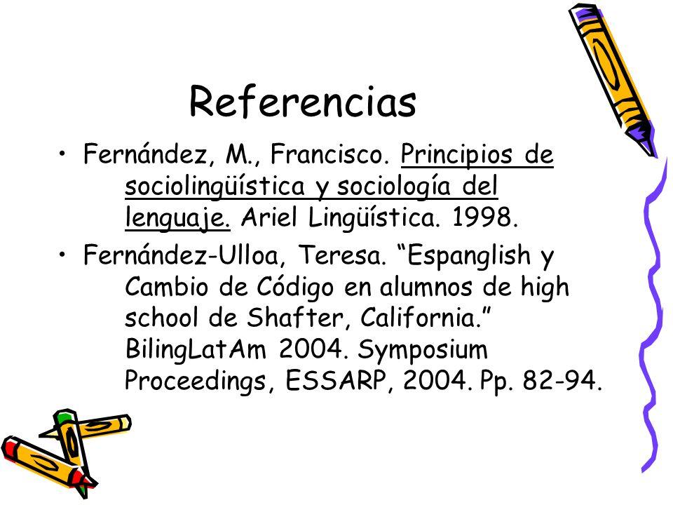 Referencias Fernández, M., Francisco. Principios de sociolingüística y sociología del lenguaje. Ariel Lingüística. 1998.