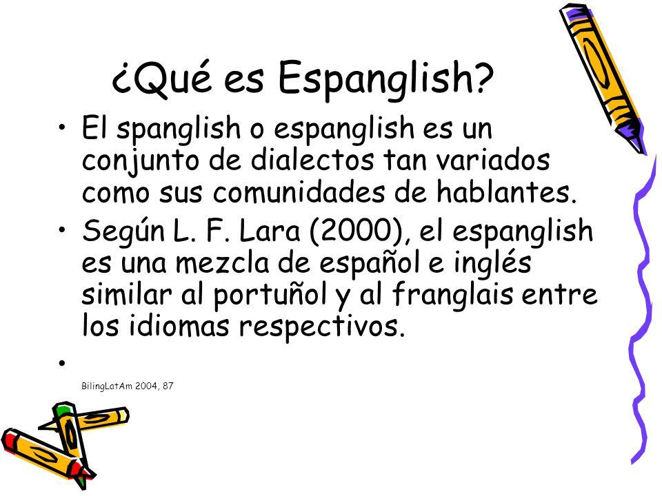 ¿Qué es Espanglish El spanglish o espanglish es un conjunto de dialectos tan variados como sus comunidades de hablantes.