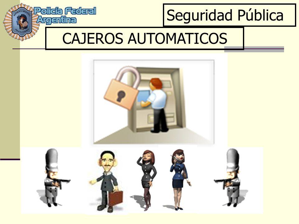 Seguridad Pública CAJEROS AUTOMATICOS