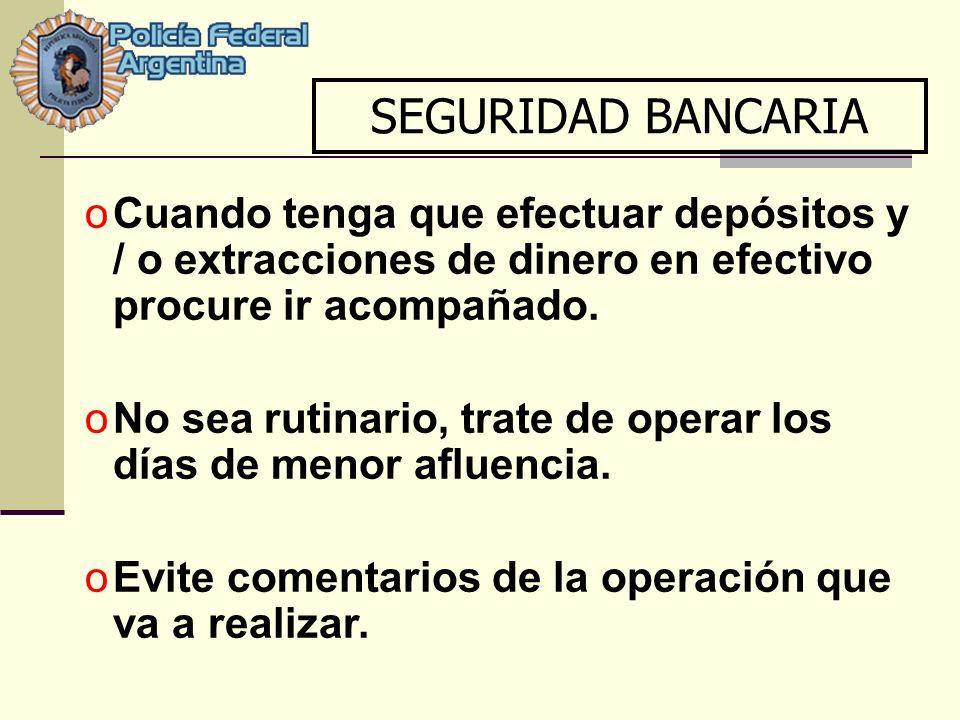 SEGURIDAD BANCARIA Cuando tenga que efectuar depósitos y / o extracciones de dinero en efectivo procure ir acompañado.