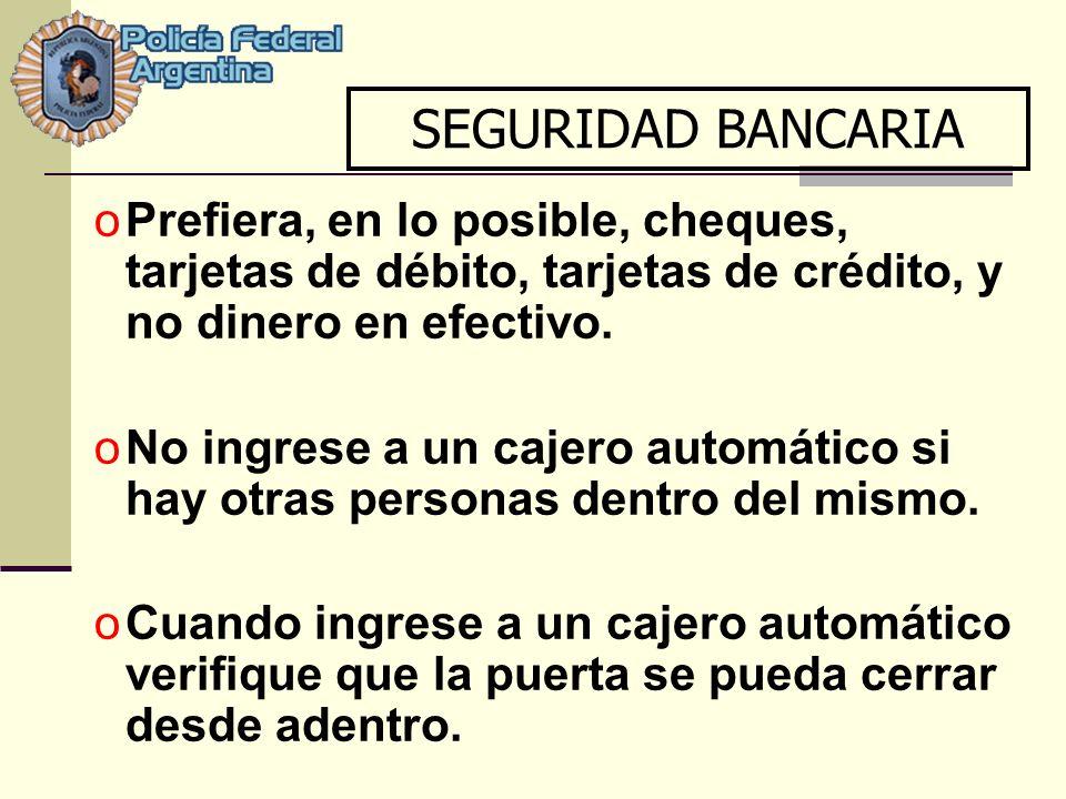 SEGURIDAD BANCARIA Prefiera, en lo posible, cheques, tarjetas de débito, tarjetas de crédito, y no dinero en efectivo.
