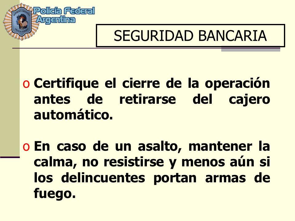 SEGURIDAD BANCARIA Certifique el cierre de la operación antes de retirarse del cajero automático.