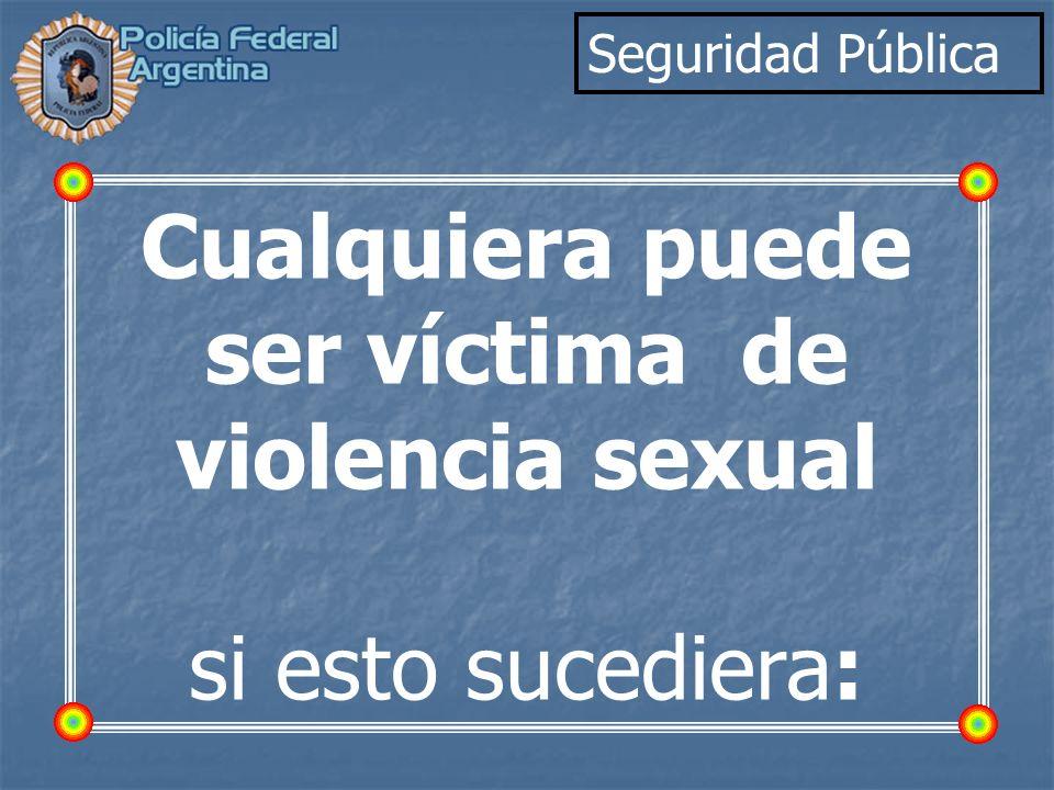 Cualquiera puede ser víctima de violencia sexual