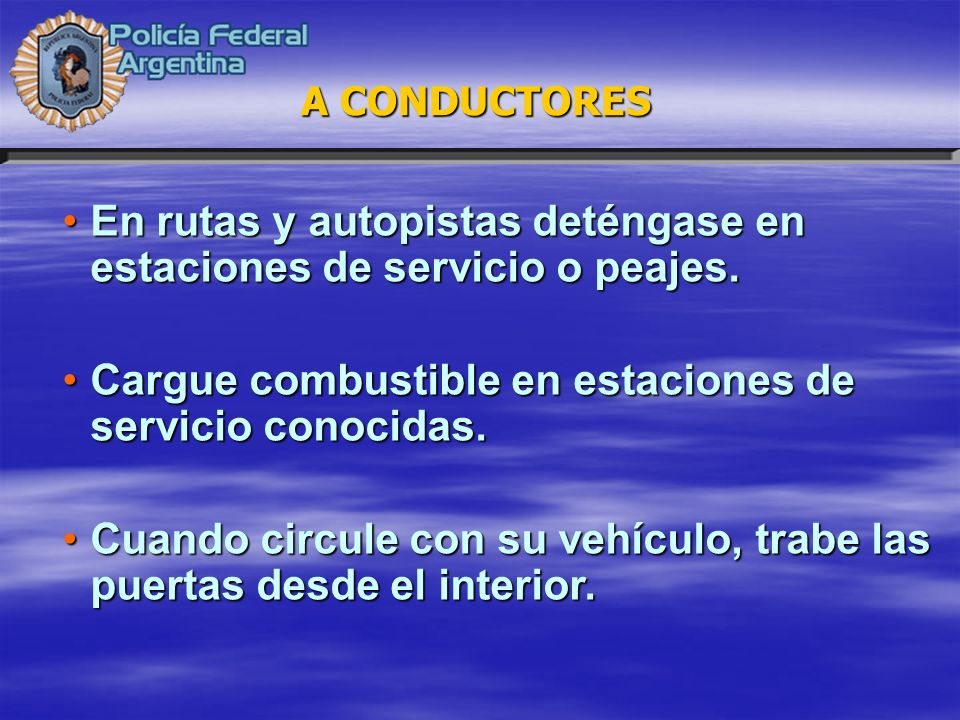 En rutas y autopistas deténgase en estaciones de servicio o peajes.