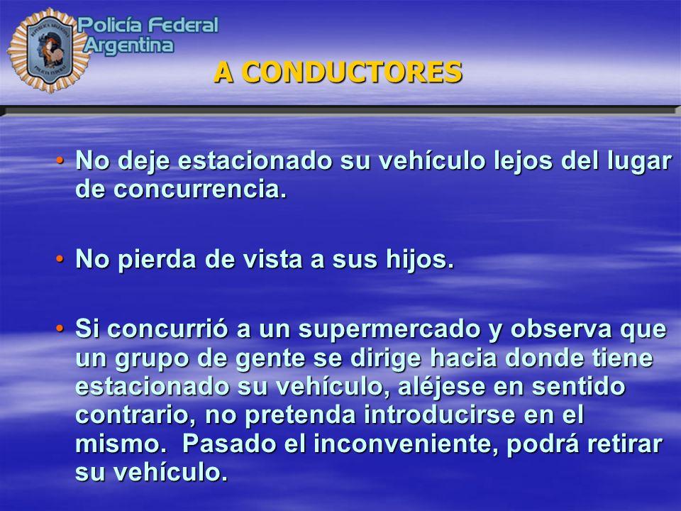 A CONDUCTORES No deje estacionado su vehículo lejos del lugar de concurrencia. No pierda de vista a sus hijos.