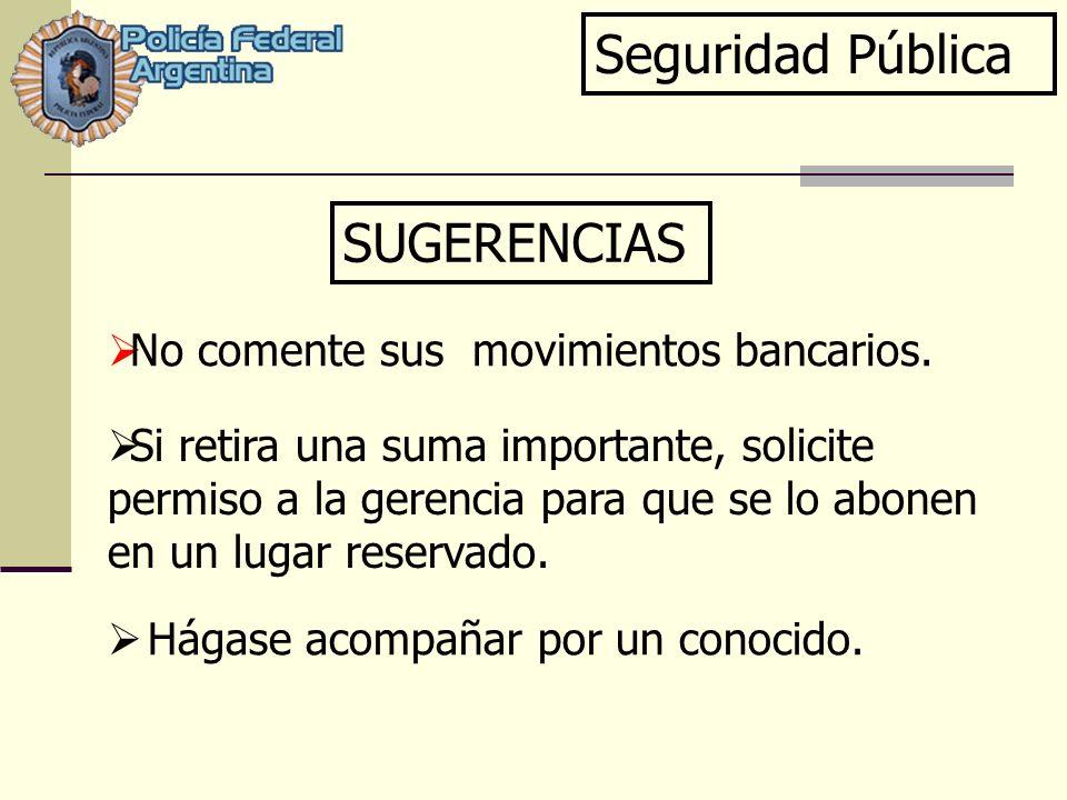 Seguridad Pública SUGERENCIAS No comente sus movimientos bancarios.