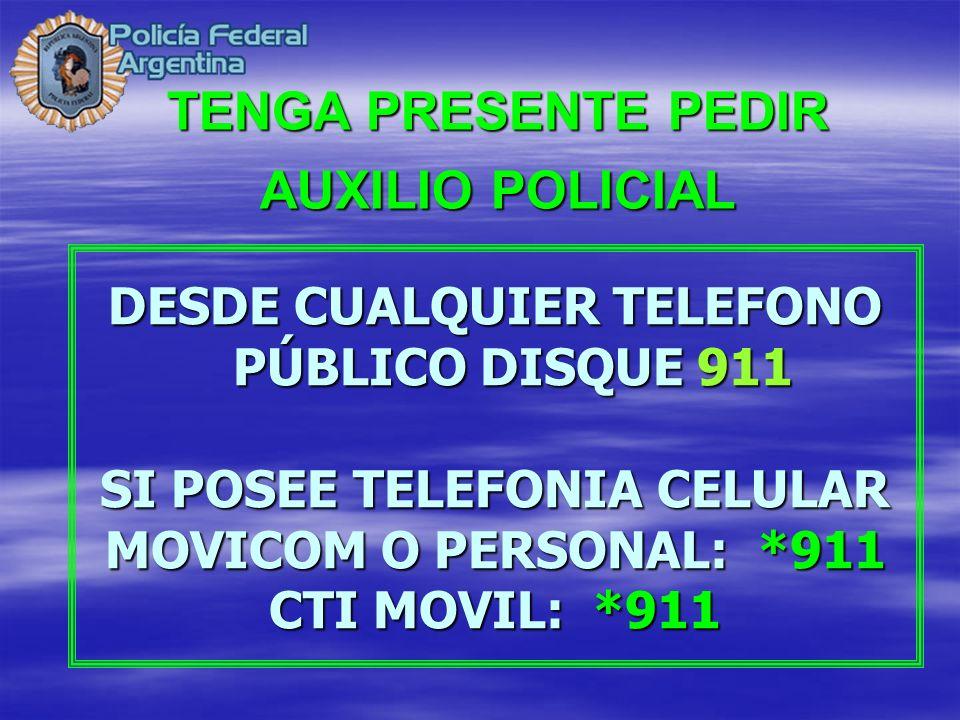 DESDE CUALQUIER TELEFONO PÚBLICO DISQUE 911 SI POSEE TELEFONIA CELULAR