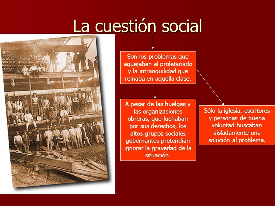 La cuestión socialSon los problemas que aquejaban al proletariado y la intranquilidad que reinaba en aquella clase.