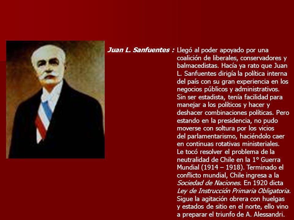 Juan L. Sanfuentes :Llegó al poder apoyado por una. coalición de liberales, conservadores y. balmacedistas. Hacía ya rato que Juan.