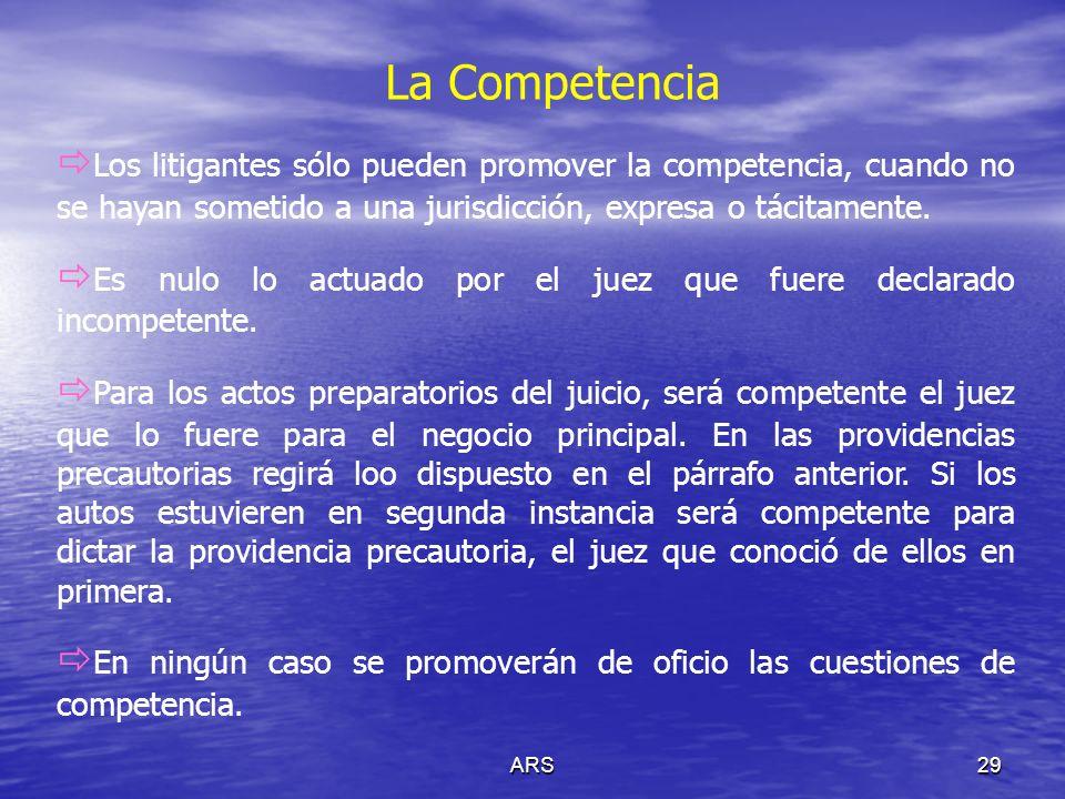 La Competencia Los litigantes sólo pueden promover la competencia, cuando no se hayan sometido a una jurisdicción, expresa o tácitamente.