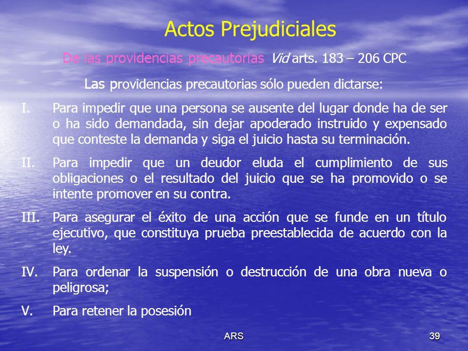 Actos Prejudiciales De las providencias precautorias Vid arts. 183 – 206 CPC. Las providencias precautorias sólo pueden dictarse: