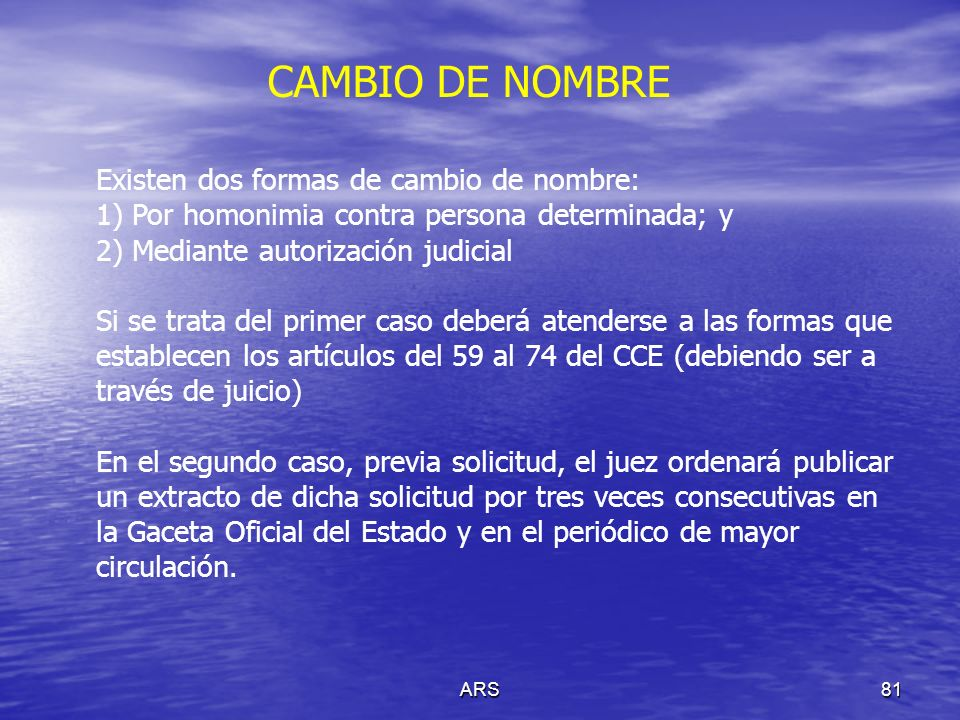 CAMBIO DE NOMBRE Existen dos formas de cambio de nombre: