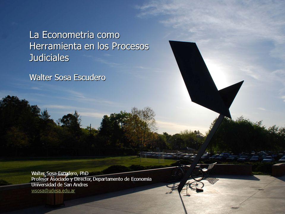 La Econometria como Herramienta en los Procesos Judiciales Walter Sosa Escudero
