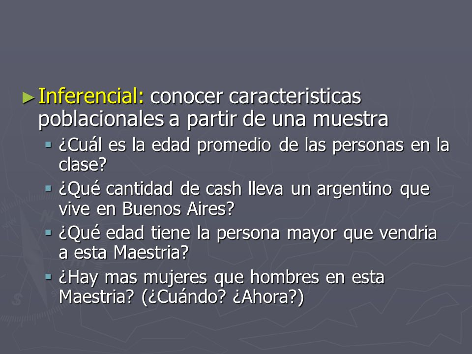 Inferencial: conocer caracteristicas poblacionales a partir de una muestra