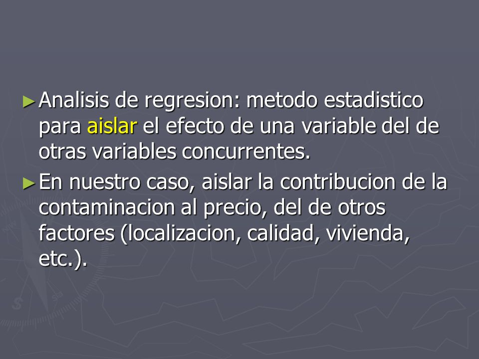Analisis de regresion: metodo estadistico para aislar el efecto de una variable del de otras variables concurrentes.