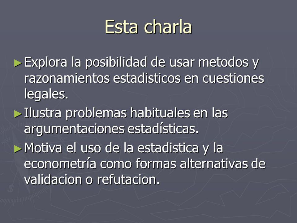 Esta charla Explora la posibilidad de usar metodos y razonamientos estadisticos en cuestiones legales.