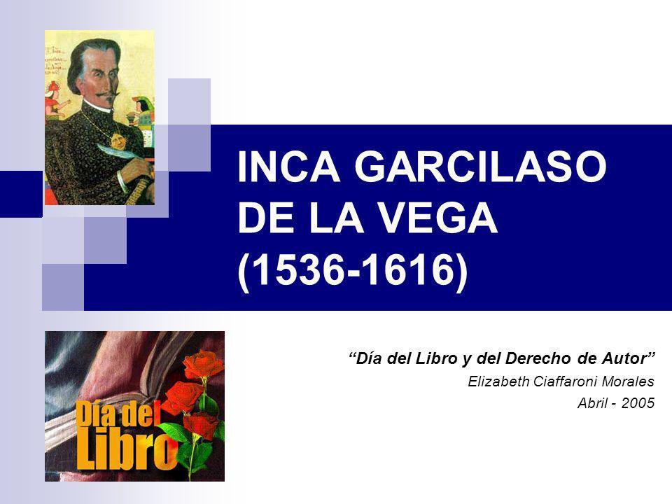 INCA GARCILASO DE LA VEGA (1536-1616)
