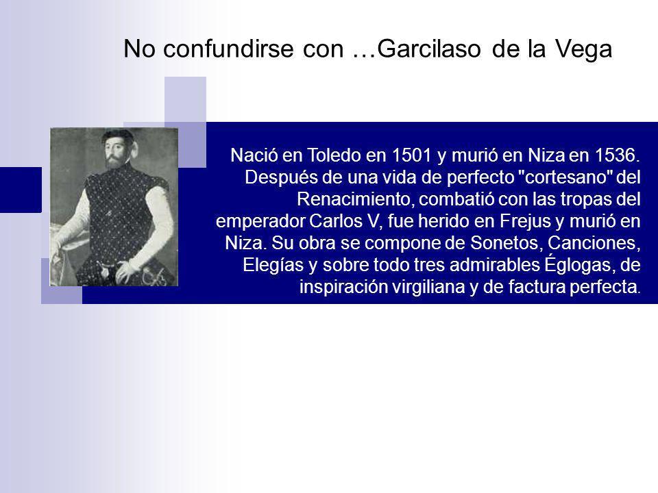 No confundirse con …Garcilaso de la Vega