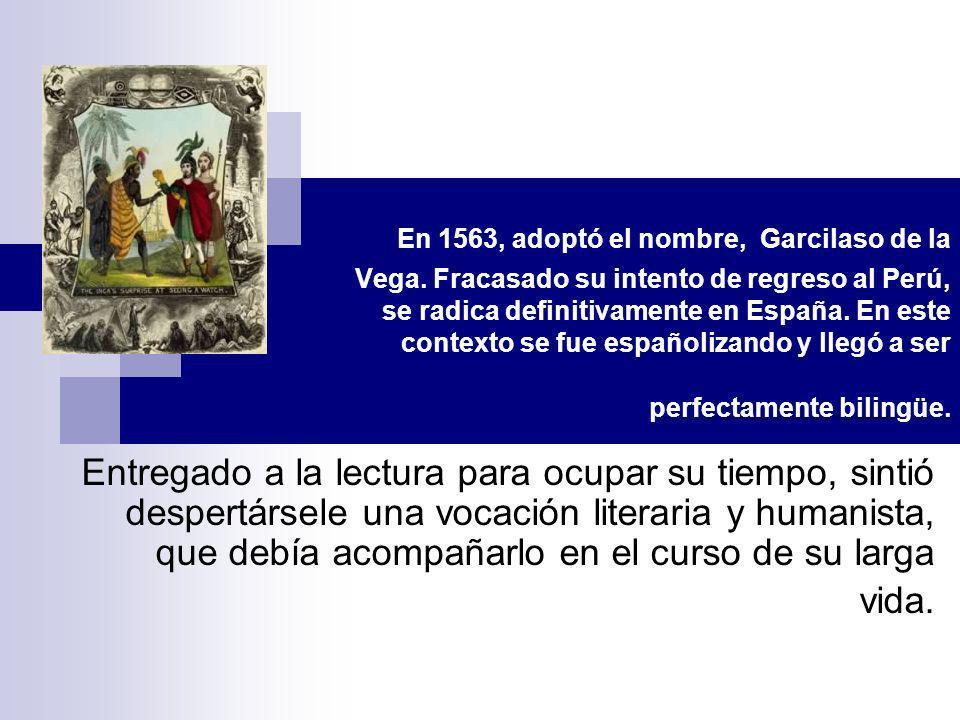 En 1563, adoptó el nombre, Garcilaso de la Vega