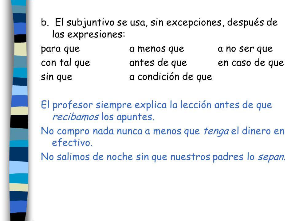 b. El subjuntivo se usa, sin excepciones, después de las expresiones: