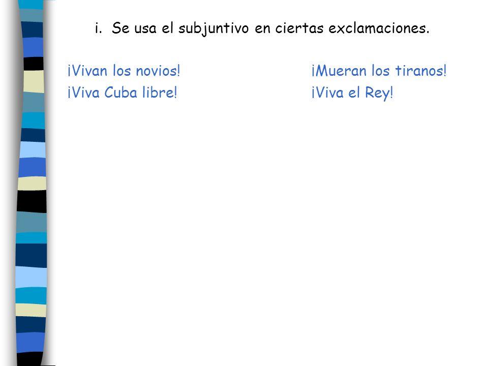 i. Se usa el subjuntivo en ciertas exclamaciones.