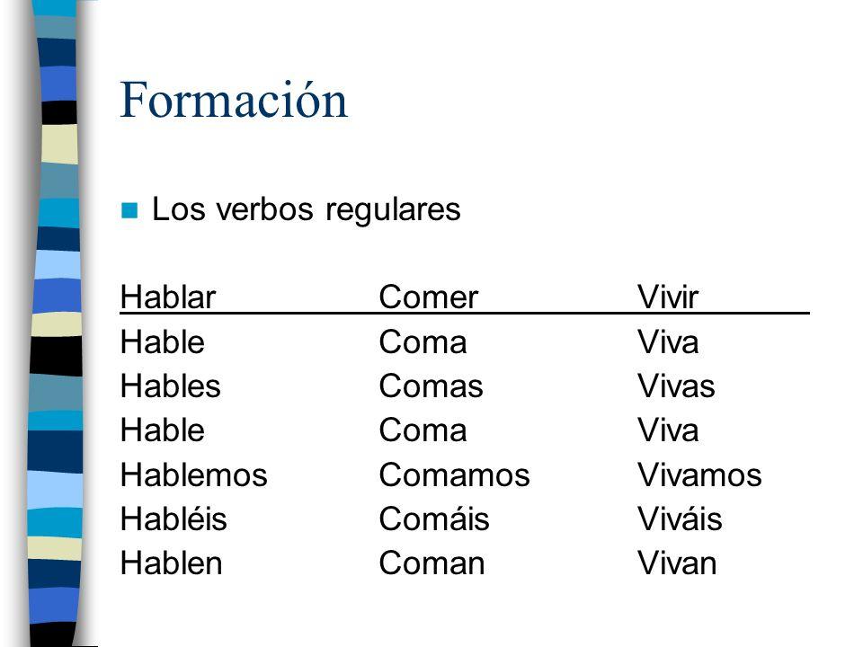 Formación Los verbos regulares Hablar Comer Vivir Hable Coma Viva