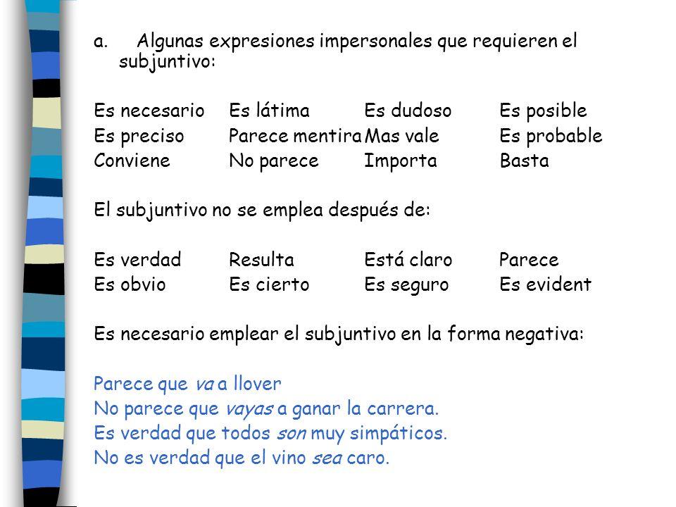 a. Algunas expresiones impersonales que requieren el subjuntivo: