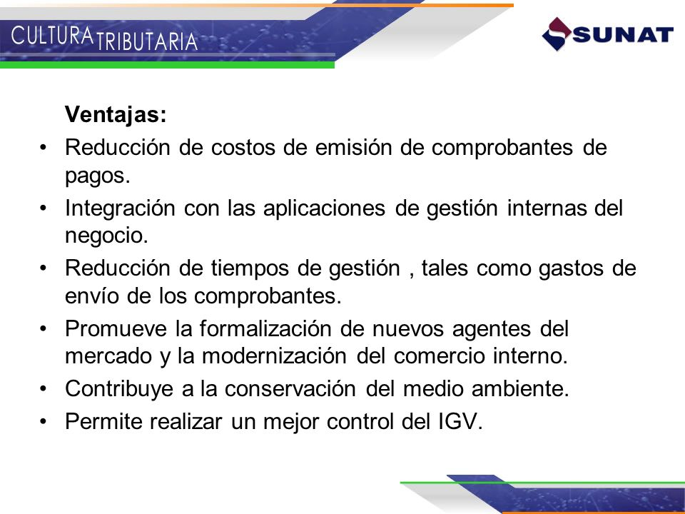 Ventajas: Reducción de costos de emisión de comprobantes de pagos. Integración con las aplicaciones de gestión internas del negocio.