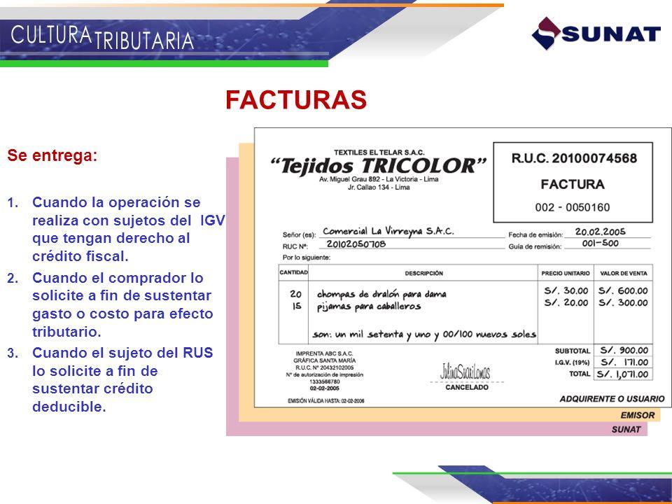 FACTURAS Se entrega: Cuando la operación se realiza con sujetos del IGV que tengan derecho al crédito fiscal.