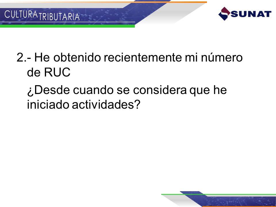 2.- He obtenido recientemente mi número de RUC ¿Desde cuando se considera que he iniciado actividades