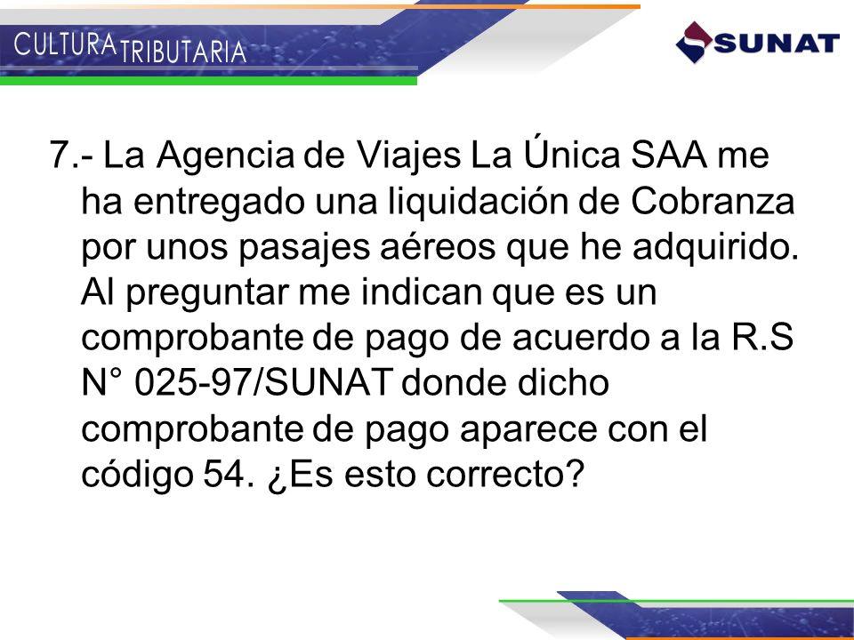 7.- La Agencia de Viajes La Única SAA me ha entregado una liquidación de Cobranza por unos pasajes aéreos que he adquirido.