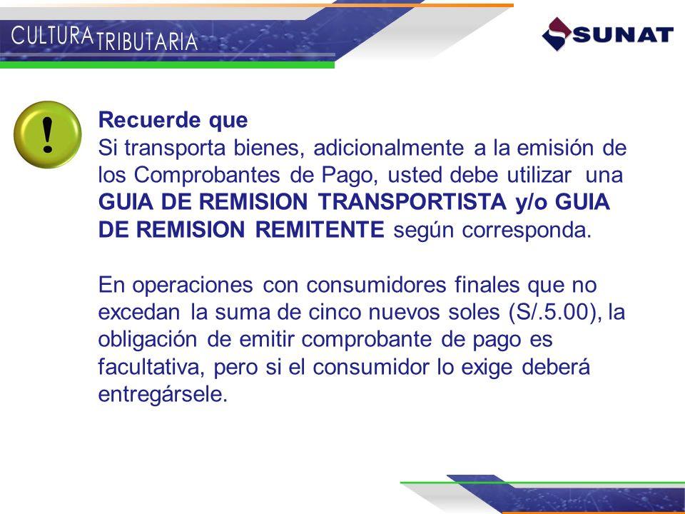 Recuerde que Si transporta bienes, adicionalmente a la emisión de los Comprobantes de Pago, usted debe utilizar una GUIA DE REMISION TRANSPORTISTA y/o GUIA DE REMISION REMITENTE según corresponda.