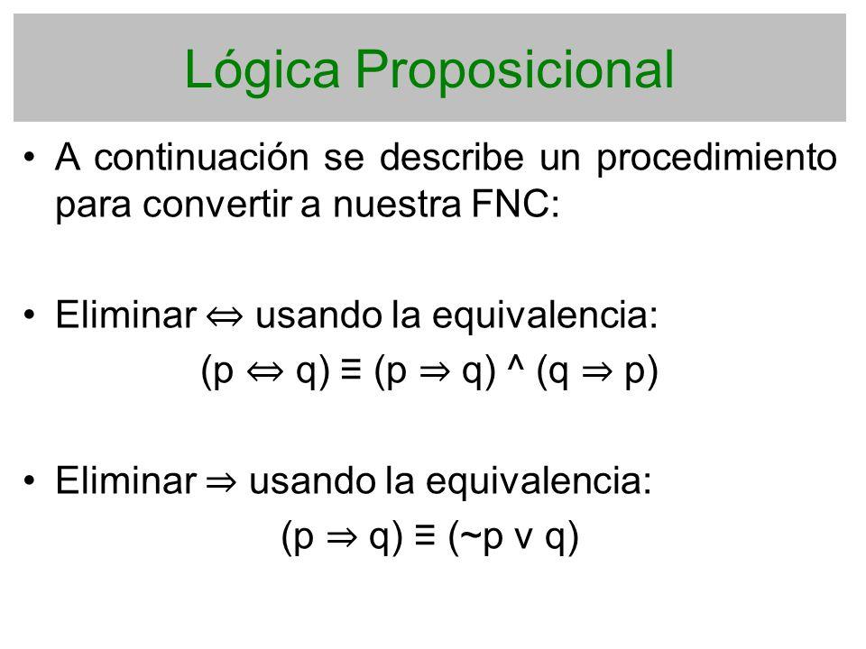 Lógica Proposicional A continuación se describe un procedimiento para convertir a nuestra FNC: Eliminar ⇔ usando la equivalencia: