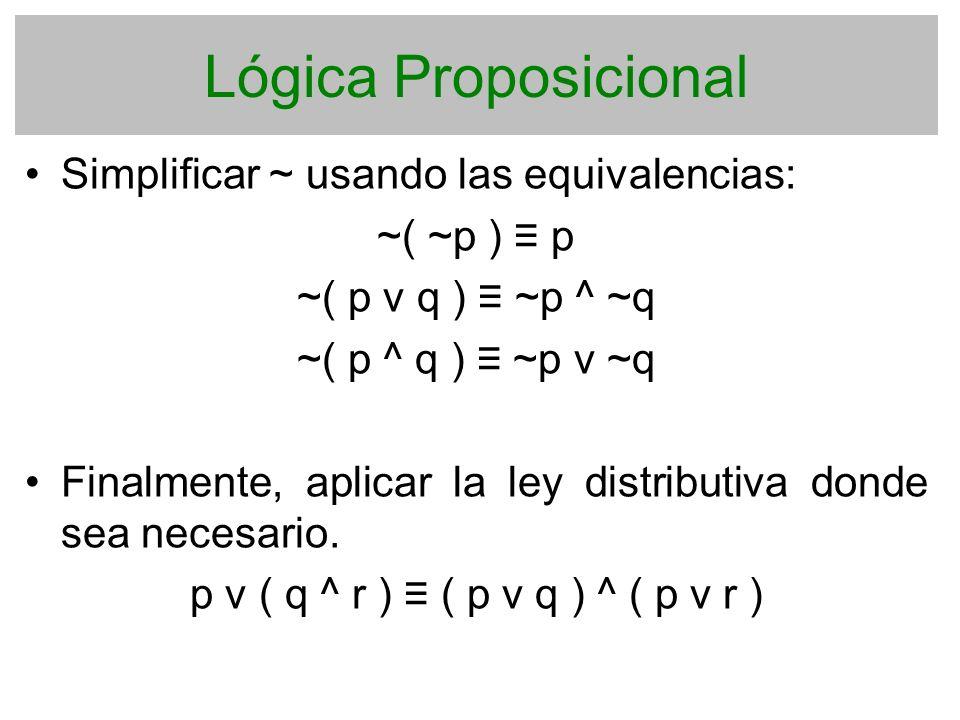 Lógica Proposicional Simplificar ~ usando las equivalencias: