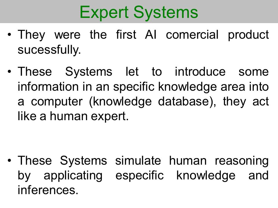 Expert Systems They were the first AI comercial product sucessfully.