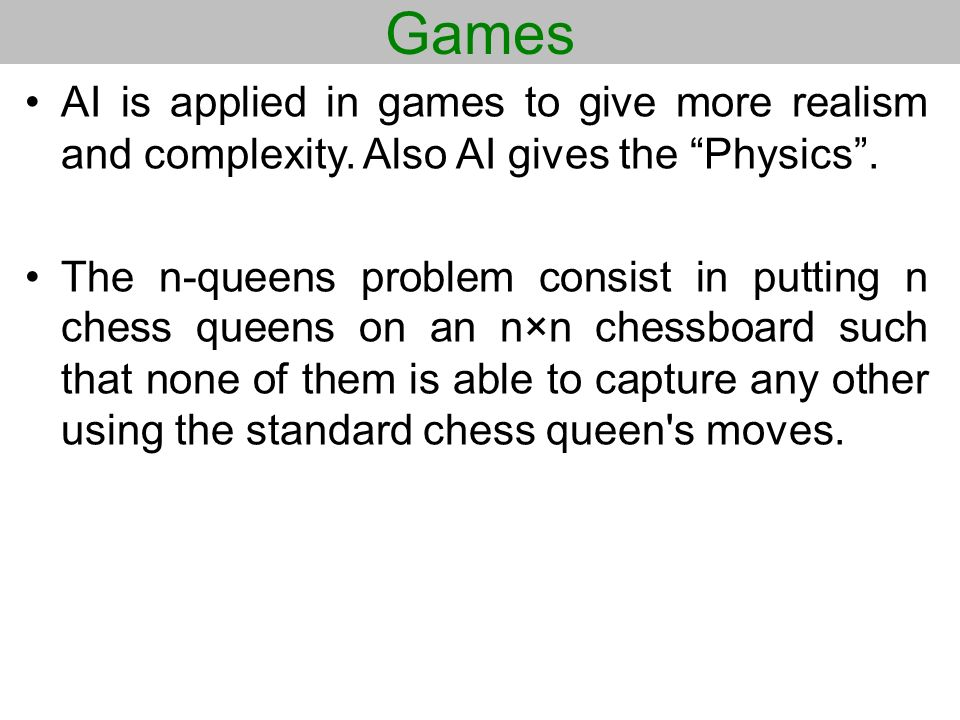 Games AI is applied in games to give more realism and complexity. Also AI gives the Physics .