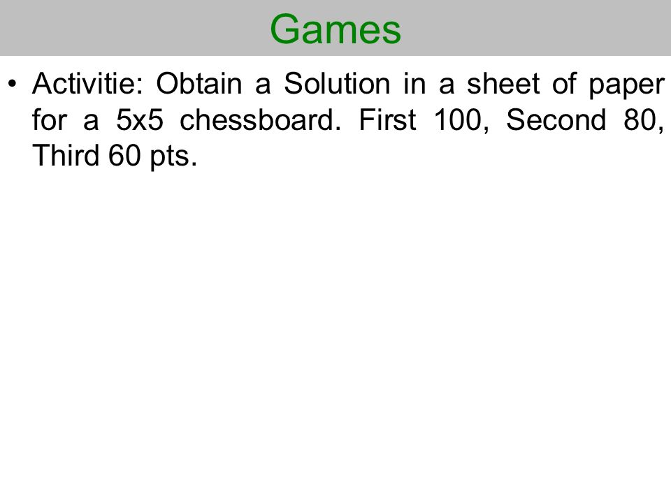 Games Activitie: Obtain a Solution in a sheet of paper for a 5x5 chessboard.