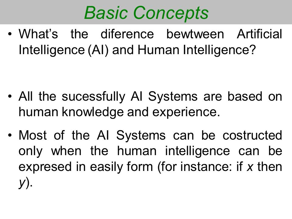 Basic Concepts What's the diference bewtween Artificial Intelligence (AI) and Human Intelligence