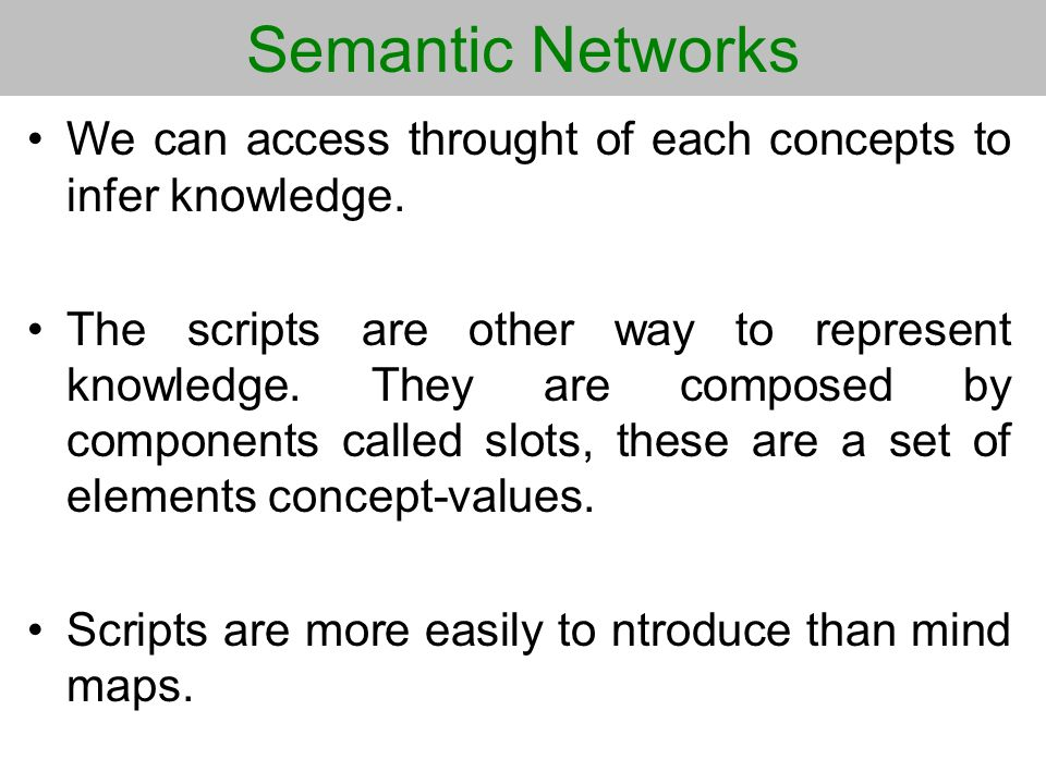 Semantic Networks We can access throught of each concepts to infer knowledge.