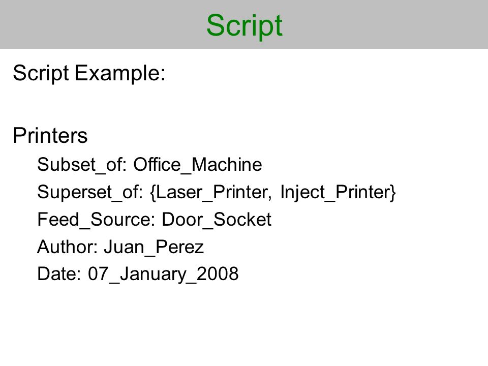 Script Script Example: Printers Subset_of: Office_Machine