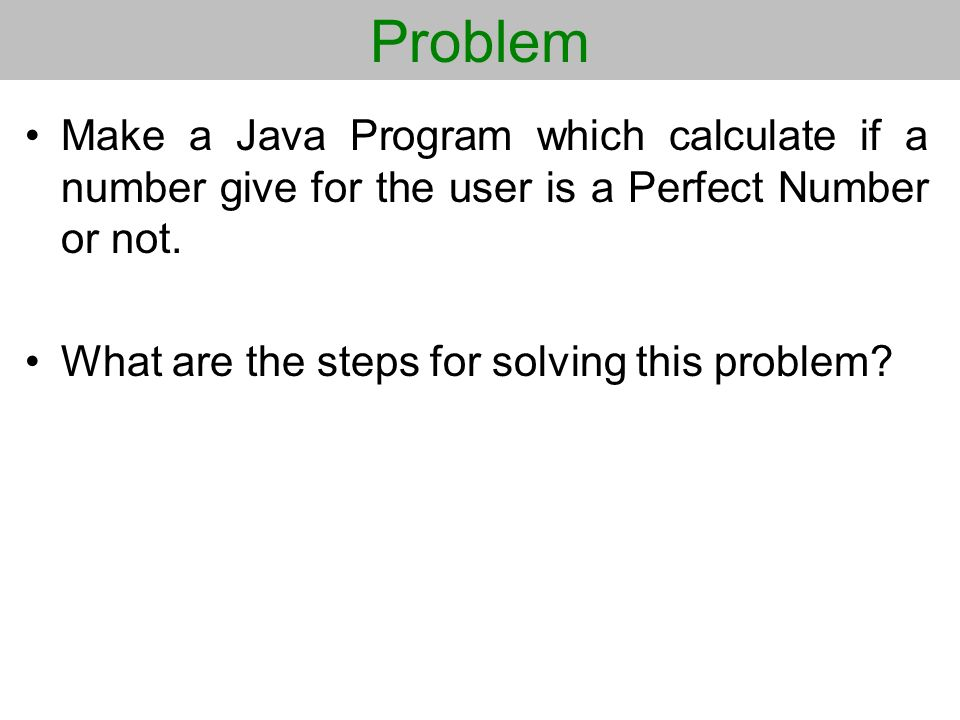 Problem Make a Java Program which calculate if a number give for the user is a Perfect Number or not.