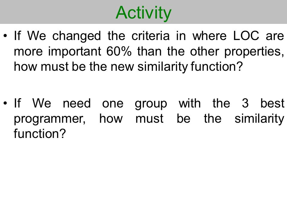 Activity If We changed the criteria in where LOC are more important 60% than the other properties, how must be the new similarity function