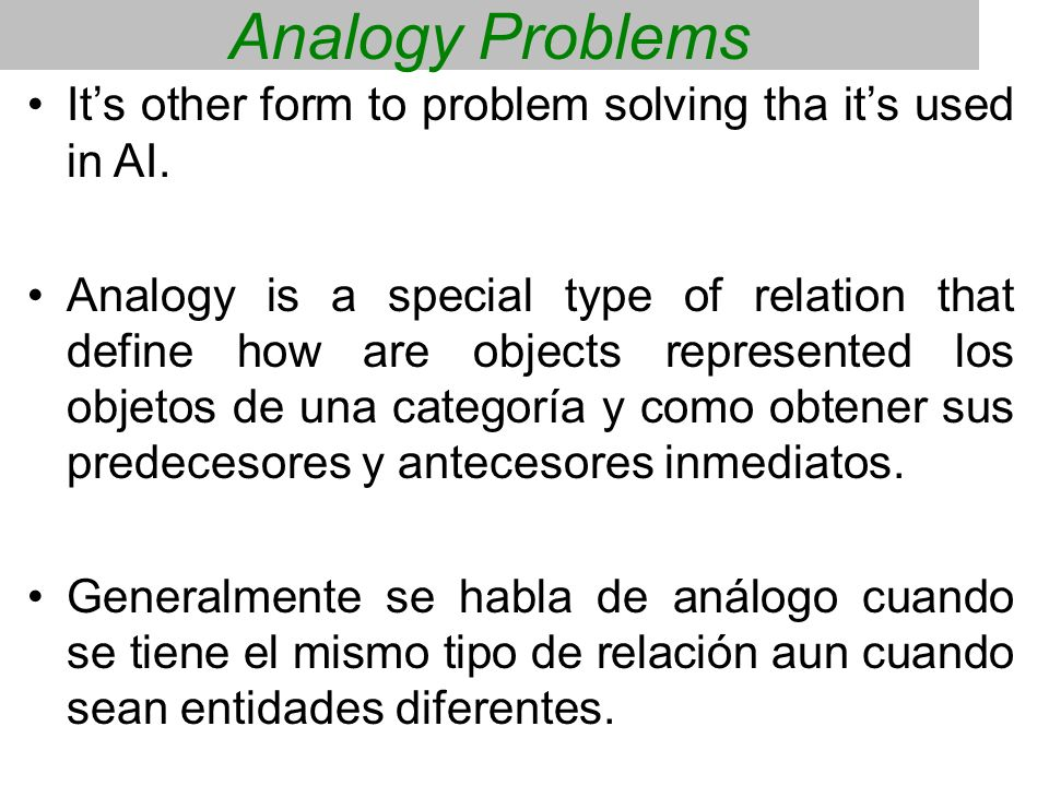 Analogy Problems It's other form to problem solving tha it's used in AI.